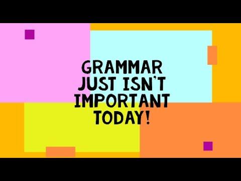 Grammar just isn't important