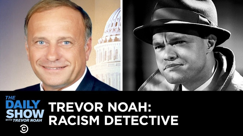Is Rep. Steve King Racist Enter Trevor Noah Racism Detective | The Daily Show