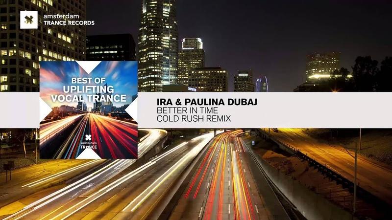 IRA' Paulina Dubaj Better in Time Cold Rush Remix FULL