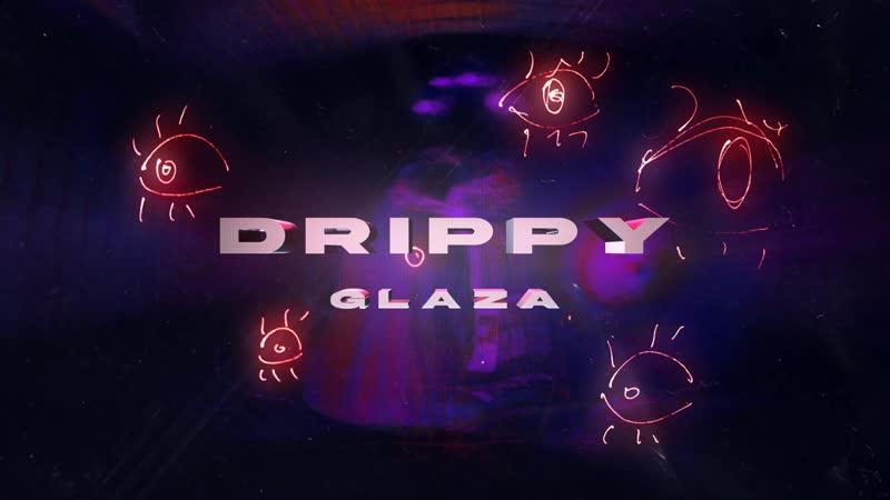 DRIPPY - GLAZA (snippet)