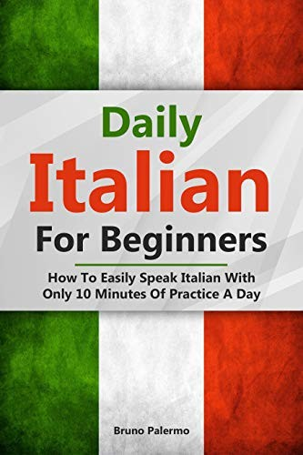 Daily Italian For Beginners  How To Easily Speak Italian With Only 10 Minutes Of Practice A Day