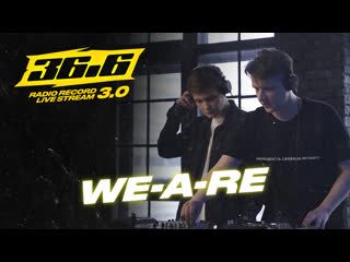 WE-A-RE  36.6 Radio Record Live Stream 3.0