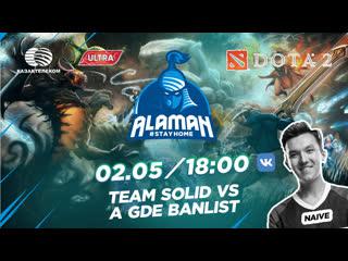 Alaman #StayHome: Dota 2| Winners Final | Team Solid vs.A Gde BanList