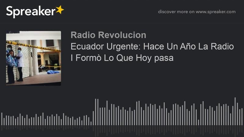 Ecuador Urgente Hace Un Año La Radio I Formò Lo Que Hoy pasa