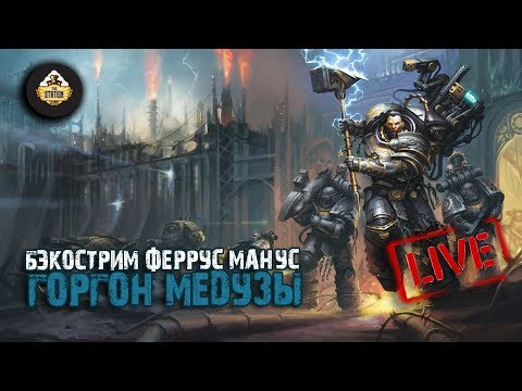 Феррус Манус. Горгон Медузы | Дэвид Гаймер | Бэкострим The Station | Warhammer 40k