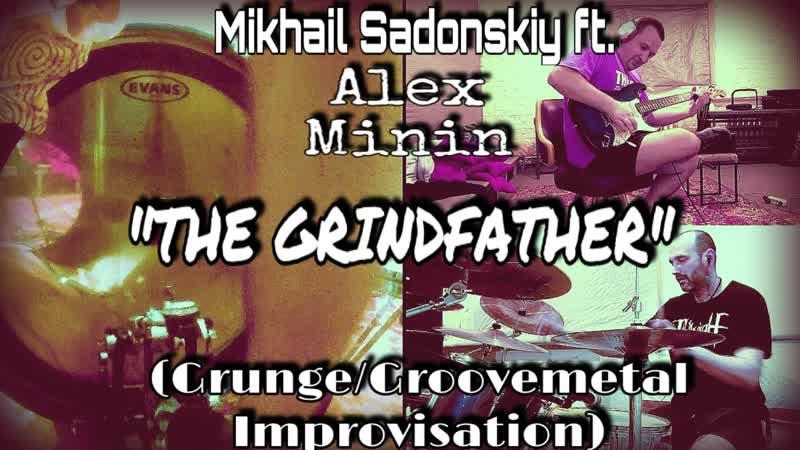 MIKHAIL SADONSKIY ft ALEX MININ THE GRINDFATHER GRUNGE GROOVEMETAL IMPROVISATION