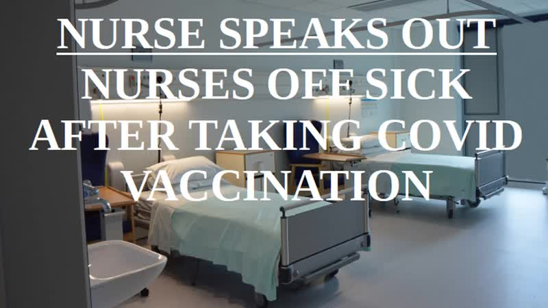 Nurse Speaks Out Many Nurses Off Sick After Taking Covid Vaccination