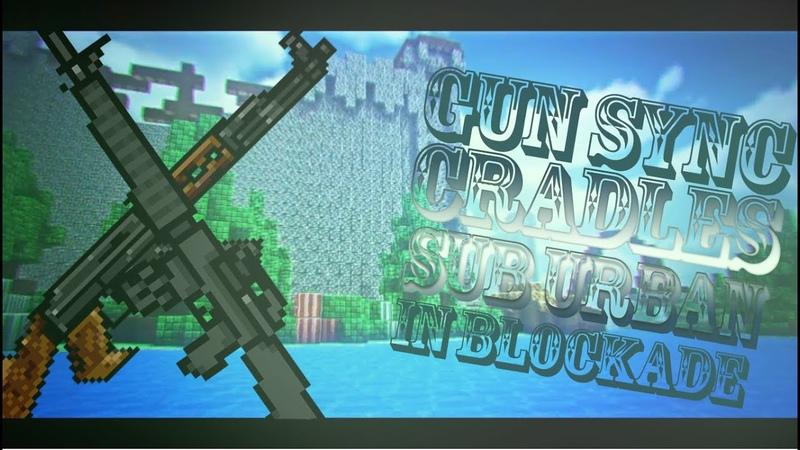 GUN SYNC IN BLOCKADE CRADLES SUB URBAN