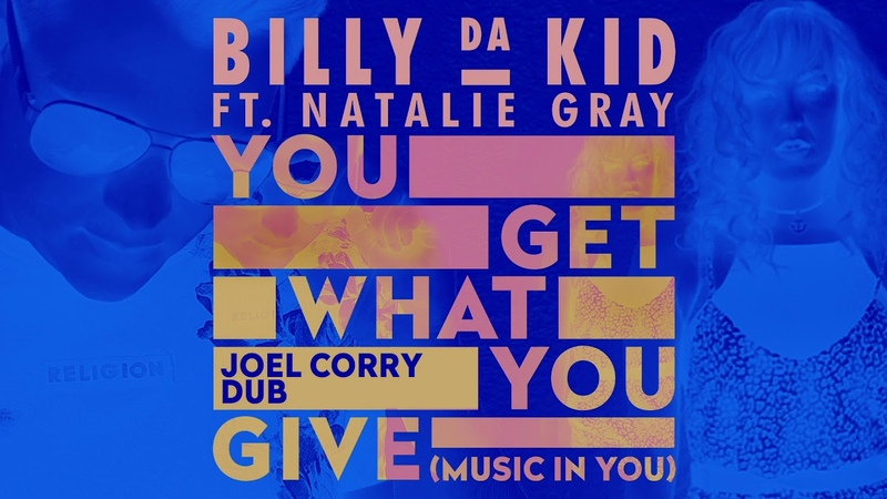 Billy Da Kid feat. Natalie Gray - You Get What You Give (Music In You) [Joel Corry Dub]
