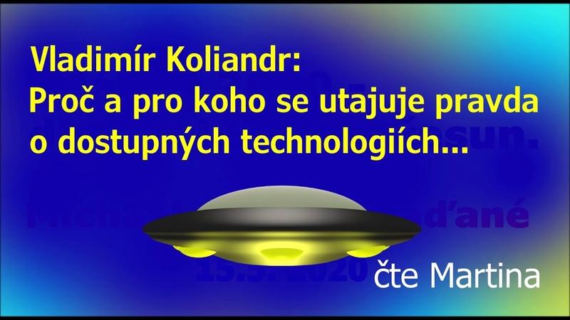 Vladimír Koliandr Proč a pro koho se utajuje pravda o dostupných technologiích...článek čte Martina