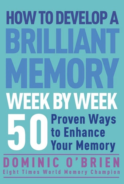 How to Develop a Brilliant Memory Week by Week 52 Proven Ways to Enhance Your Memory Skills by Dominic OBrien