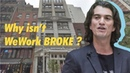 Why isn't WeWork Broke?