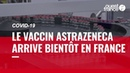Covid-19. Ce qu'il faut savoir sur le vaccin AstraZeneca
