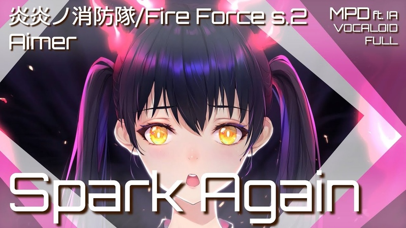 MV Spark Again OP FULL 炎炎ノ消防隊 Fire Force s 2 MPD ft IA ボーカロイドカバー Vocaloid Cover