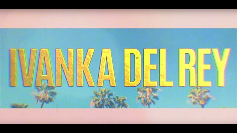 Ivanka Trump as a Lana Del Rey Song