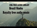 Brazil Simba New Cinematic Of May 2020 Royalty Free Audio Playback Music BY CMK Audio Library